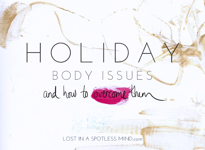 Holiday body issues and how to overcome them | from lostinaspotlessmind.com