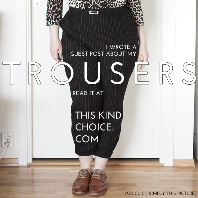 I wrote a guest post about my trousers – read it at thiskindchoice.com | from lostinaspotlessmind.com