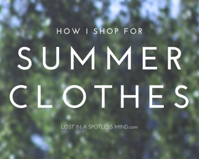 How I shop for summer clothes | from lostinaspotlessmind.com